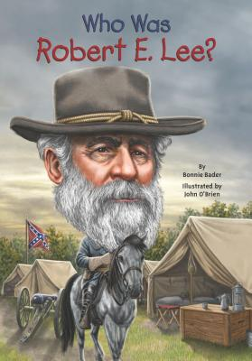 Who Was Robert E. Lee? By Bader, Bonnie